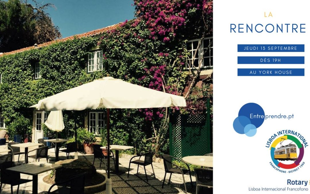 Apéritif entrepreneurial ROTARY CLUB & ENTREPRENDRE.PT le jeudi 13/09, 19h – York House Hotel